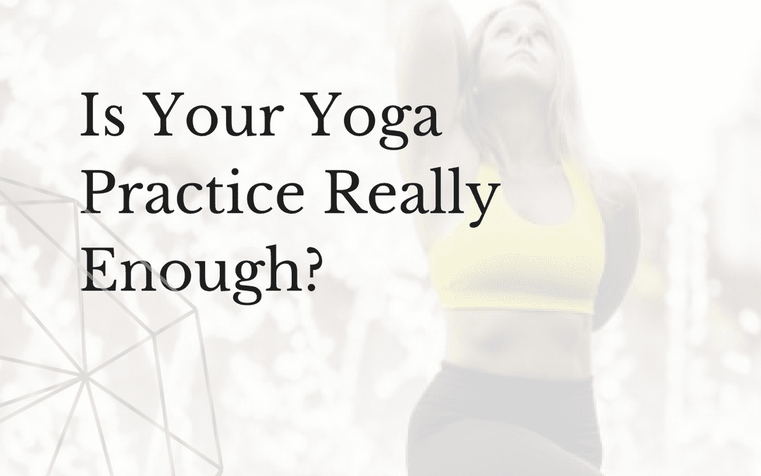 Let's Just Say It – Is Your Yoga Practice Really Enough?